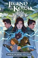 Cover image for The legend of Korra. Ruins of the empire. Part three / written by Michael Dante DiMartino ; art by Michelle Wong ; colors by Killian Ng and Adele Matera ; lettering by Ariana Maher.