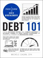 Cover image for Debt 101 : from interest rates and credit scores to student loans and debt payoff strategies, an essential primer on managing debt / Michele Cagan, CPA.