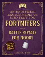 Cover image for An unofficial encyclopedia of strategy for Fortniters. Battle Royale for noobs / Jason R. Rich.