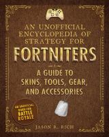 Cover image for An unofficial encyclopedia of strategy for Fortniters. A guide to skins, tools, gear, and accessories / Jason R. Rich.
