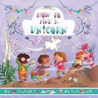 Imagen de portada para How to find a unicorn / written by Sue Fliess ; illustrated by Simona Sanfilippo.