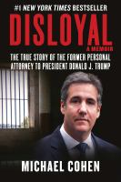 Cover image for Disloyal : a memoir : the true story of the former personal attorney to the president of the United States / Michael Cohen.