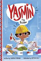 Cover image for Yasmin the builder / written by Saadia Faruqi ; illustrated by Hatem Aly.