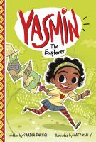 Cover image for Yasmin the explorer / by Saadia Faruqi ; illustrated by Hatem Aly.
