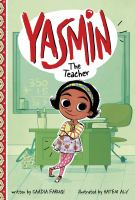Cover image for Yasmin the teacher / written by Saadia Faruqi ; illustrated by Hatem Aly.