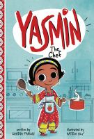 Cover image for Yasmin the chef / by Saadia Faruqi ; illustrated by Hatem Aly.