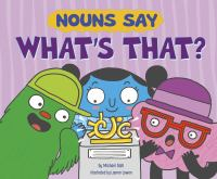"Cover image for Nouns say ""what's that?"" / by Michael Dahl ; illustrated by Lauren Lowen."