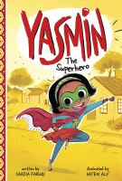 Cover image for Yasmin the superhero / by Saadia Faruqi ; illustrated by Hatem Aly.