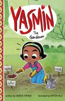 Cover image for Yasmin the gardener / written by Saadia Faruqi ; illustrated by Hatem Aly.