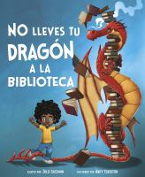 Cover image for No lleves tu dragón a la biblioteca / escrito por Julie Gassman ; illustrado por Andy Elkerton.