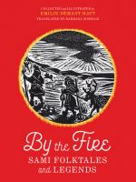 Cover image for By the fire : Sami folktales and legends / collected and illustrated by Emilie Demant Hatt ; translated by Barbara Sjoholm.