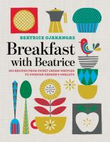 Cover image for Breakfast with Beatrice : 250 recipes from sweet cream waffles to Swedish farmer's omelets / Beatrice Ojakangas.