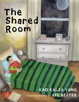 Cover image for The shared room / Kao Kalia Yang ; illustrations by Xee Reiter.