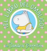 Cover image for ¡El libro del ombligo! [board book] / de Sandra Boynton.