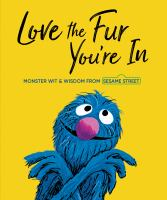 Cover image for Love the fur you're in : monster wit and wisdom with art from 50 years of Sesame Street books.
