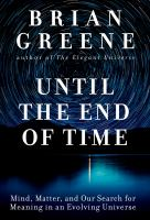 Cover image for Until the end of time : mind, matter, and our search for meaning in an evolving universe / Brian Greene.