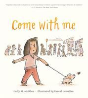 Cover image for Come with me / Holly M. McGhee ; illustrated by Pascal Lemaître.