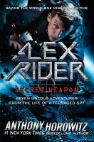 Cover image for Alex Rider, secret weapon : seven untold adventures from the life of a teenaged spy / Anthony Horowitz.