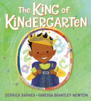 Cover image for The King of Kindergarten / Derrick Barnes ; illustrated by Vanessa Brantley-Newton.