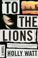 Cover image for To the lions / Holly Watt.