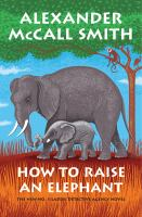 Cover image for How to raise an elephant / Alexander McCall Smith.