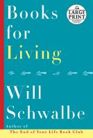 Cover image for Books for living [text (large print)] / Will Schwalbe.