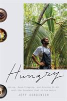 Cover image for Hungry : eating, road-tripping, and risking it all with the greatest chef in the world / Jeff Gordinier.
