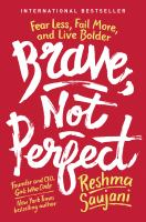 Cover image for Brave, not perfect : fear less, fail more, and live bolder / Reshma Saujani.