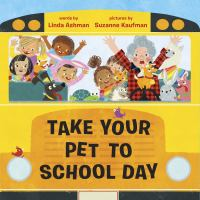 Cover image for Take yout pet to school day / words by Linda Ashman ; pictures by Suzanne Kaufman.