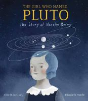 Cover image for The girl who named Pluto : the story of Venetia Burney / written by Alice B. McGinty ; illustrated by Elizabeth Haidle.