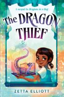 Cover image for The dragon thief / Zetta Elliott ; illustrations by Geneva B.