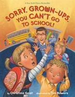 Cover image for Sorry, grown-ups, you can't go to school! / by Christina Geist ; illustrated by Tim Bowers.