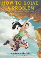 Imagen de portada para How to solve a problem : the rise (and falls) of a rock-climbing champion / by Ashima Shiraishi ; illustrations by Yao Xiao.