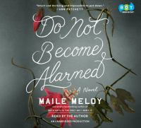 Cover image for Do not become alarmed [sound recording] / Maile Meloy.