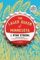 Cover image for The lager queen of Minnesota [kit (large print and regular print)] / J. Ryan Stradal.