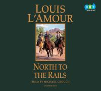 Cover image for North to the rails [sound recording] / Louis L'Amour.