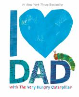 Cover image for I [heart] Dad with the very hungry caterpillar / Eric Carle.