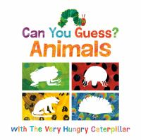 Cover image for Can You Guess? Animals [board book] : with the Very Hungry Caterpillar / Eric Carle ; illustrated by Eric Carle.