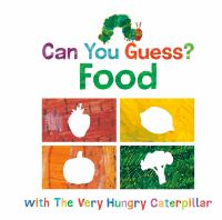 Cover image for Can you guess? Food [board book] : with The Very Hungry Caterpillar / by Eric Carle.