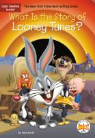 Cover image for What is the story of Looney Tunes? / by Steve Korté ; illustrated by John Hinderliter.