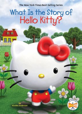 Cover image for What is the story of Hello Kitty? / by Kirsten Anderson ; illustrated by Jill Weber.