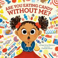 Cover image for Are you eating candy without me? / by Draga Jenny Malesevic ; illustrated by Charlotte Bruijn.