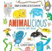 Cover image for Animalicious : a quirky ABC book / Anna Dewdney & Reed Duncan ; illustrations by Claudia Boldt.