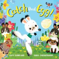 Cover image for Catch that egg! [board book] / Lucy Rowland, Anna Chernyshova.