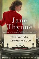 Cover image for The words I never wrote : a novel / Jane Thynne.