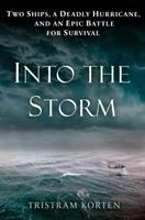 Cover image for Into the storm : two ships, a deadly hurricane, and an epic battle for survival / Tristram Korten.