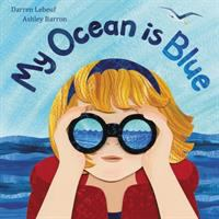 Cover image for My ocean is blue / written by Darren Lebeuf ; illustrated by Ashley Barron