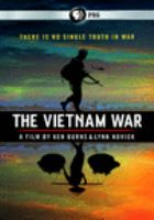 Cover image for The Vietnam War / a production of Florentine Films and WETA, Washington, DC ; a film by Ken Burns & Lynn Novick ; directed by Ken Burns & Lynn Novick ; written by Geoffrey C. Ward ; produced by Sarah Botstein, Lynn Novick, & Ken Burns.