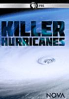 Cover image for Killer hurricanes / a NOVA production by Blink Entertainment Ltd. for WGBH Boston in association with Channel 4 and SBS-TV Australia with the support of Creative Europe--MEDIA Programme of the European Union ; series produced and directed by Oliver Twinch ; filmed and directed by Paul Williams ; produced by WGBH.