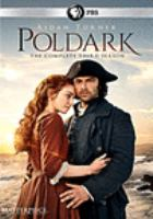 Cover image for Poldark. The complete third season / written and created for television by Debbie Horsfield ; produced by Roopesh Parekh and Michael Ray ; directed by Joss Agnew and Stephen Woolfenden ; a Mammoth Screen production for BBC, co-produced with Masterpiece.